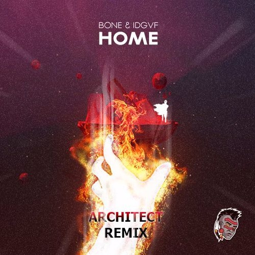 BONE & IDGVF - Home (Architect Remix)