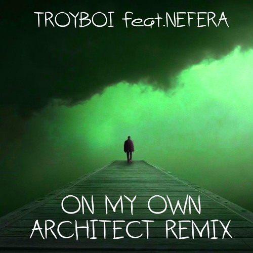 TROYBOI feat. NEFERA – ON MY OWN (Architect Remix)